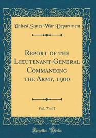 Report of the Lieutenant-General Commanding the Army, 1900, Vol. 7 of 7 (Classic Reprint) by United States War Department image