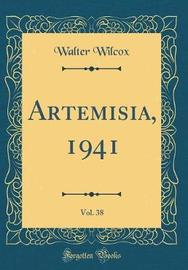 Artemisia, 1941, Vol. 38 (Classic Reprint) by Walter Wilcox image