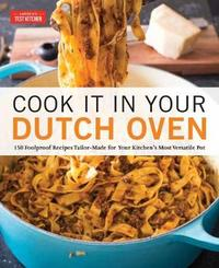 Cook It in Your Dutch Oven by America's Test Kitchen