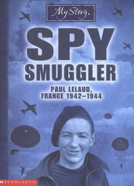 My Story : Spy Smuggler: Paul Lelaud France 1942-1944 by Jim Eldridge image