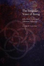 The Singular Voice of Being by Andrew T. LaZella