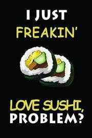 I Just Freakin' Love Sushi by Ladymberries Publishing