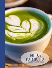 Time for Matcha Tea- A Blank Notebook Journal for Green Tea Lovers by Ahri's Notebooks & Journals