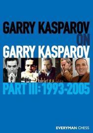 Garry Kasparov on Garry Kasparov, Part 3 by Garry Kasparov