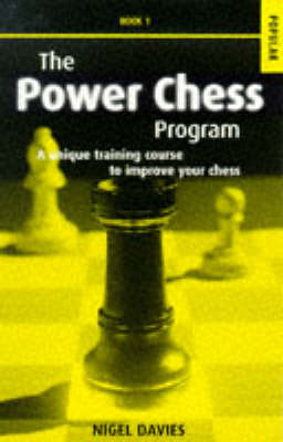 The Power Chess Program: A Unique Training Course to Improve Your Chess: Bk.1 by Nigel Davies image