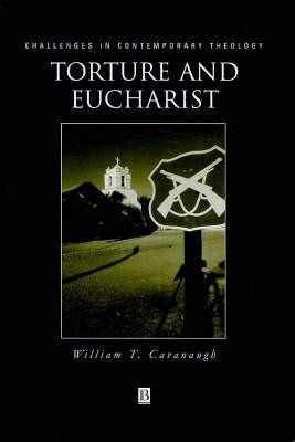 Torture and Eucharist by William T Cavanaugh