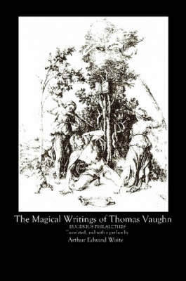The Magical Writings of Thomas Vaughan by A.E. WAITE