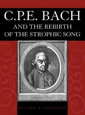 C.P.E.Bach and the Rebirth of the Strophic Song by William H. Youngren