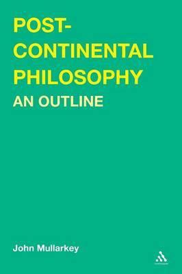 Post-continental Philosophy by John Mullarkey