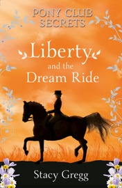 Liberty and the Dream Ride (Pony Club Secrets) by Stacy Gregg