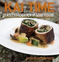 Kai Time: Tasty Modern Maori Food by Peter Peeti