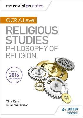 My Revision Notes OCR A Level Religious Studies: Philosophy of Religion by Julian Waterfield