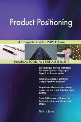 Product Positioning A Complete Guide - 2019 Edition by Gerardus Blokdyk