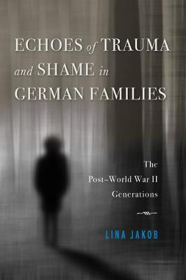 Echoes of Trauma and Shame in German Families by Lina Jakob
