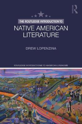 The Routledge Introduction to Native American Literature by Drew Lopenzina
