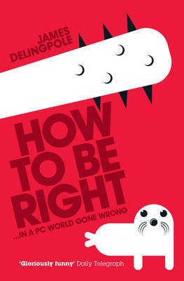 How to be Right by James Delingpole image