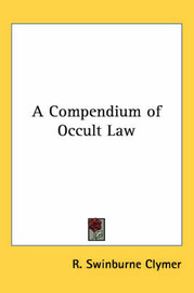 A Compendium of Occult Law by R.Swinburne Clymer image