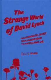 "The Strange World of David Lynch: Ironic Religion from ""Eraserhead"" to ""Mulholland Dr."" by Eric G Wilson image"