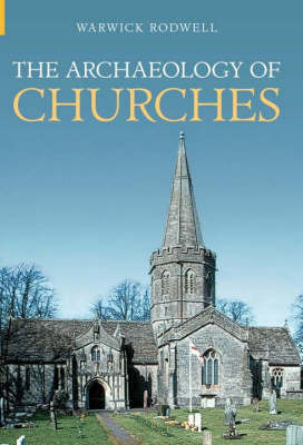 The Archaeology of Churches by Warwick Rodwell