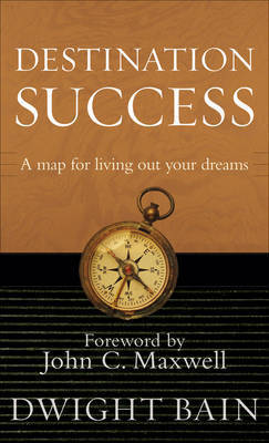 Destination Success by Dwight Bain