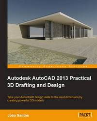 Autodesk AutoCAD 2013 Practical 3D Drafting and Design by Joao Santos