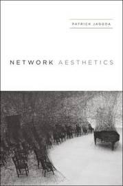 Network Aesthetics by Patrick Jagoda