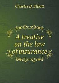 A Treatise on the Law of Insurance by Charles Burke Elliott