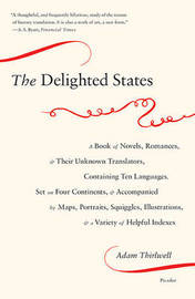 The Delighted States: A Book of Novels, Romances, & Their Unknown Translators, Containing Ten Languages, Set on Four Continents, & Accompanied by Maps, Portraits, Squiggles, Illustrations, & a Variety of Helpful Indexes by Adam Thirlwell image