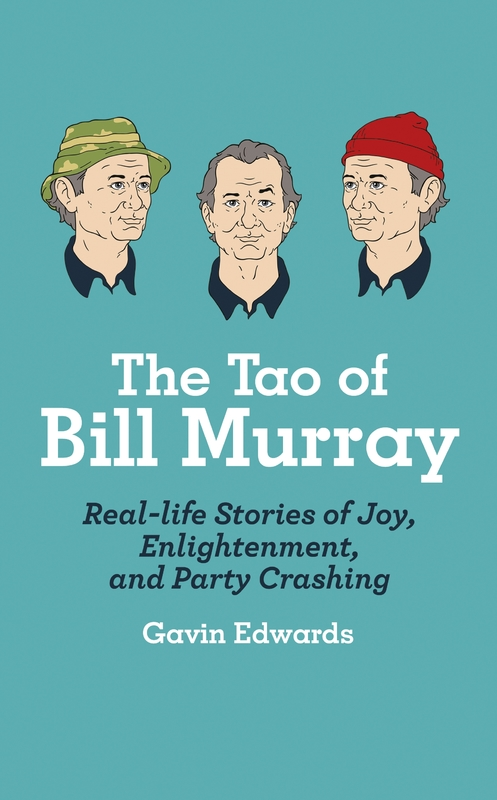 The Tao of Bill Murray by Gavin Edwards