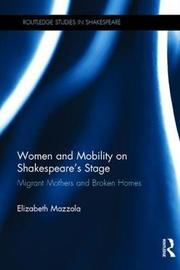 Women and Mobility on Shakespeare's Stage by Elizabeth Mazzola