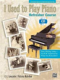 I Used to Play Piano: For Adults Returning to the Piano by E L Lancaster