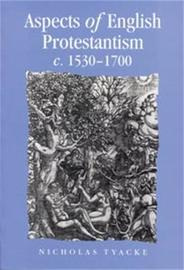 Aspects of English Protestantism C.1530-1700 by Nicholas Tyacke image