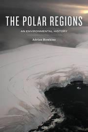 The Polar Regions by Adrian Howkins
