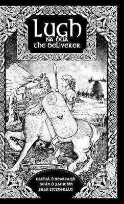 Lugh Na Bua-Lugh the Deliverer by Cathal O Searcaigh