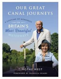 Our Great Canal Journeys: A Lifetime of Memories on Britain's Most Beautiful Waterways by Timothy West