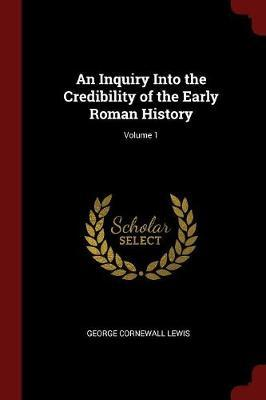 An Inquiry Into the Credibility of the Early Roman History; Volume 1 by George Cornewall Lewis image