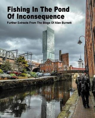 Fishing in the Pond of Inconsequence by Alan Burnett