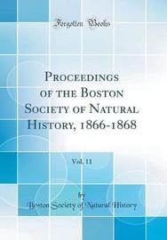 Proceedings of the Boston Society of Natural History, 1866-1868, Vol. 11 (Classic Reprint) by Boston Society of Natural History image