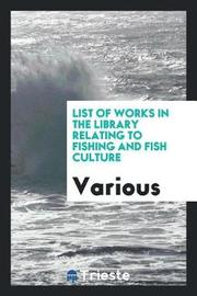 List of Works in the Library Relating to Fishing and Fish Culture by Various ~ image