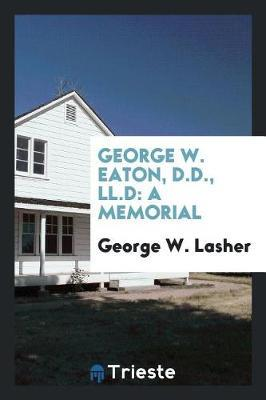 George W. Eaton, D.D., LL.D by George W Lasher