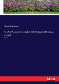 The Life of Thomas Wentworth, Earl of Strafford and Lord-Lieutenant of Ireland by Elizabeth Cooper