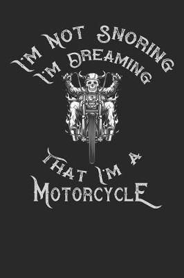 I'm Not Snoring I'm Dreaming That I'm a Motorcycle by Roasting Pumpkins