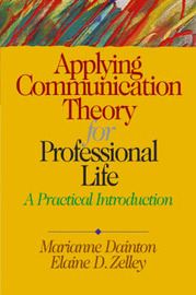 Applying Communication Theory for Professional Life: A Practical Introduction by Marianne Dainton image