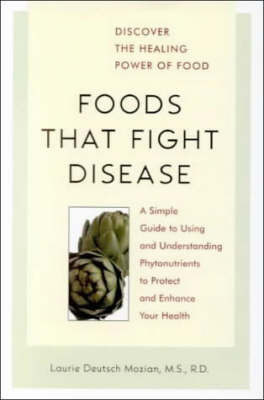 Foods That Fight Disease: A Simple Guide to Using and Understanding Phytonutrients to Protect and Enhance Your Health by Laurie Deutsch Mozian image