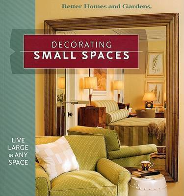 Decorating Small Spaces by Better Homes & Gardens