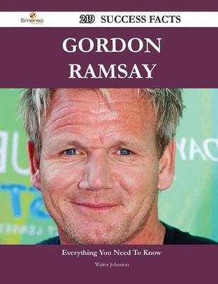 Gordon Ramsay 219 Success Facts - Everything You Need to Know about Gordon Ramsay by Walter Johnston