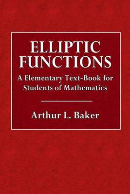 Elliptic Functions: An Elementary Text-Book for Students of Mathematics by Arthur L. Baker image