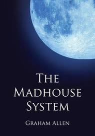 The Madhouse System by Graham Allen