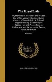The Royal Exile by John 1768-1845 Adolphus