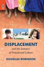 Displacement and the Somatics of Postcolonial Culture by Douglas Robinson